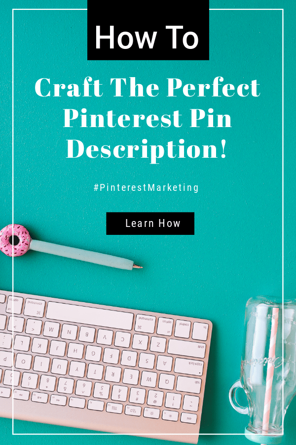 keyboard with text that states how to craft the perfect pinterest pin description.