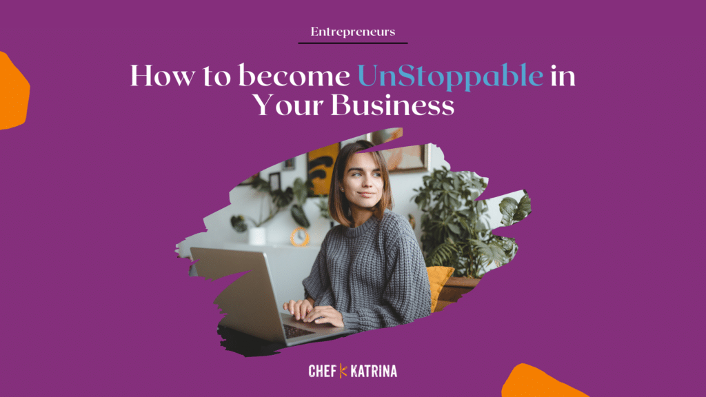Image of a lady working on her laptop computer looking to the right of your screen. The headline on this images says, How to become unstoppable in your business. With the Chef Katrina Logo at the bottom.