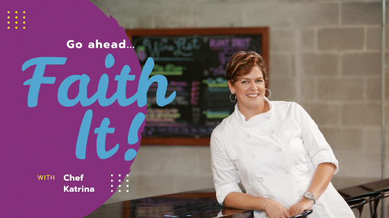 Entrepreneur Chef Katrina in a white chef coat leaning on the counter. Text reads 'go ahead, Faith it' a quote for entrepreneurs