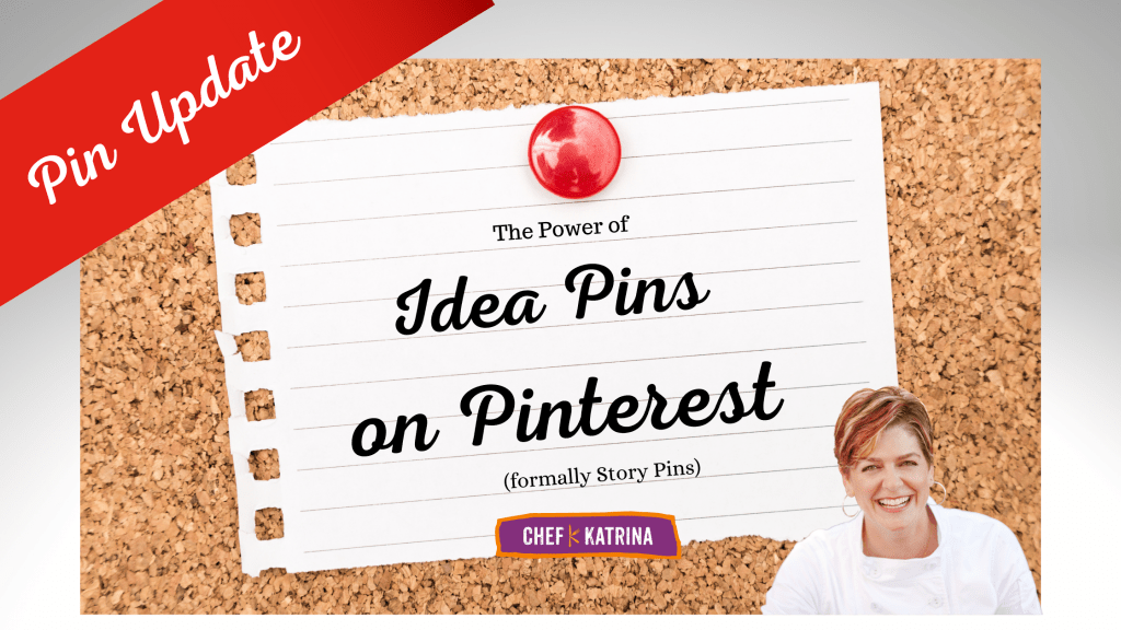 Corkboard background with Idea Pins on Pinterest as the title. Chef Katrina in a while chef coat with her brand. Red banner for Pin Update on the new name of Story Pins.. now called idea pins
