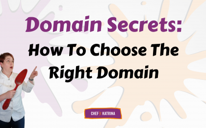 Chef Katrina reveals her domain secrets. How to choose the right name for your website.